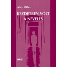 Alice Miller: Kezdetben volt a nevelés