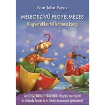 Kim John Payne: Melegszívű fegyelmezés - kisgyerekkortól kamaszkorig