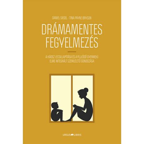 Daniel Siegel - Tina Payne Bryson: Drámamentes fegyelmezés - A káosz lecsillapítása és a fejlődő gyermeki elme integrált szemléletű gondozása