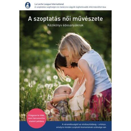 A szoptatás női művészete - könyv az anyatej téma szakértőitől